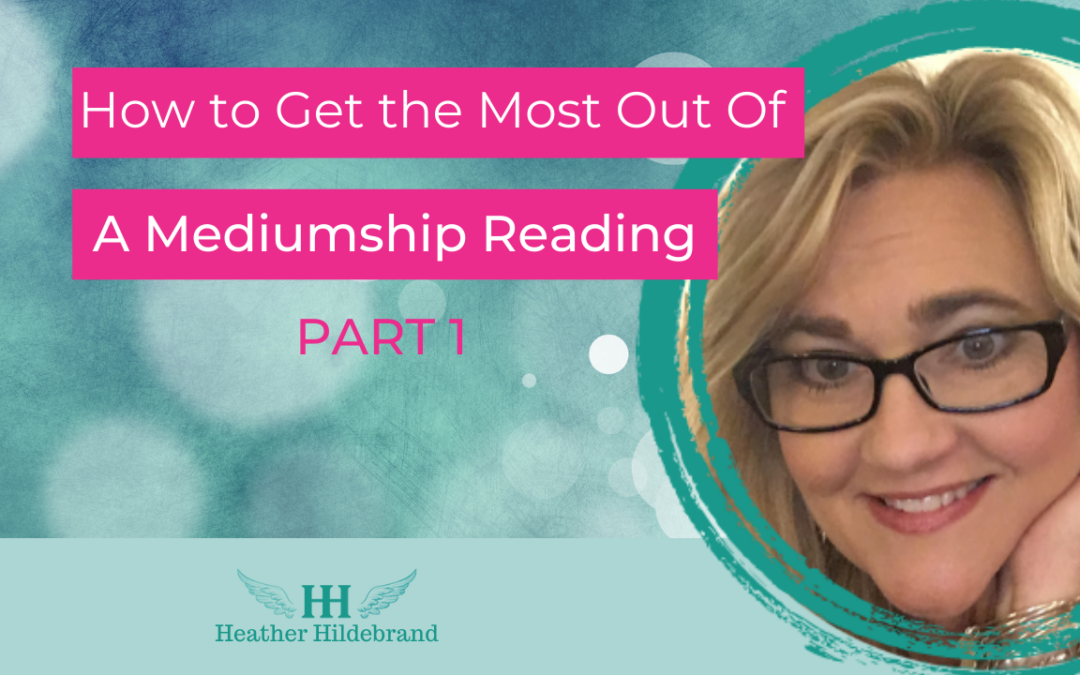 How To Get The Most Of A Mediumship Session – Part 1